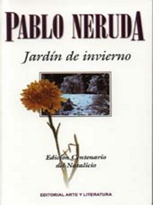 Pablo neruda jardin de invierno po tica digital for Jardin de invierno pablo neruda
