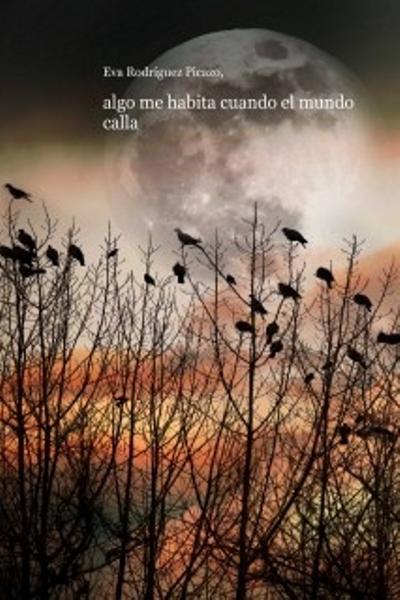 Algo me habita cuando el mundo calla | Eva R. Picazo