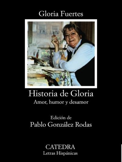 Historia de Gloria - Amor, humor y desamor | Gloria Fuertes | Edición Pablo González Rodas | Cátedra | Madrid 1980 | Portada